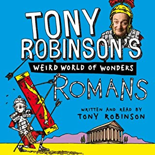 Tony Robinson's Weird World of Wonders, Book 1: Romans                   By:                                                                                                                                 Tony Robinson                               Narrated by:                                                                                                                                 Tony Robinson                      Length: 1 hr and 26 mins     16 ratings     Overall 4.7