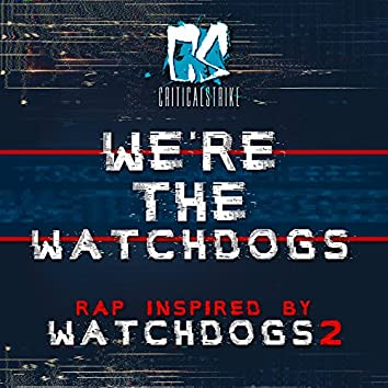 """We're the Watch Dogs (Rap Inspired by """"Watch Dogs 2"""")"""