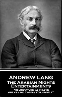 """Andrew Lang - The Arabian Nights Entertainments: """"In literature, as in love, one can only speak for himself"""""""