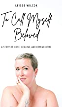 To Call Myself Beloved: A Story of Hope, Healing, and Coming Home