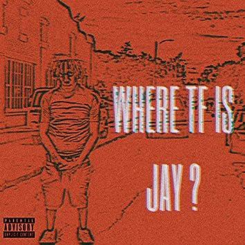 WHERE TF IS JAY ?