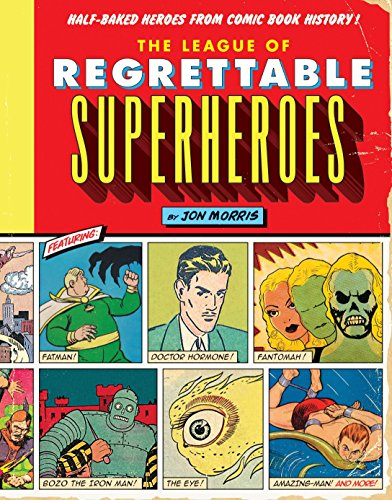 Compare Textbook Prices for The League of Regrettable Superheroes: Half-Baked Heroes from Comic Book History Illustrated Edition ISBN 9781594747632 by Morris, Jon