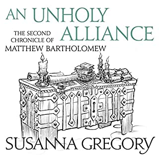 An Unholy Alliance     The Second Chronicle of Matthew Bartholomew              Written by:                                                                                                                                 Susanna Gregory                               Narrated by:                                                                                                                                 David Thorpe                      Length: 12 hrs and 45 mins     1 rating     Overall 5.0