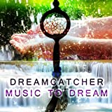 Dreamcatcher - Music to Dream, Background for Bedtime Stories, Inspiring Nature Sounds for Yoga and Sleep Meditation, Relax and Have a Deep Sleep