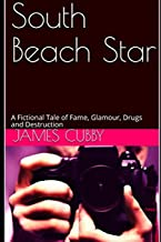 South Beach Star: A Fictional Tale of Fame, Glamour, Drugs and Destruction