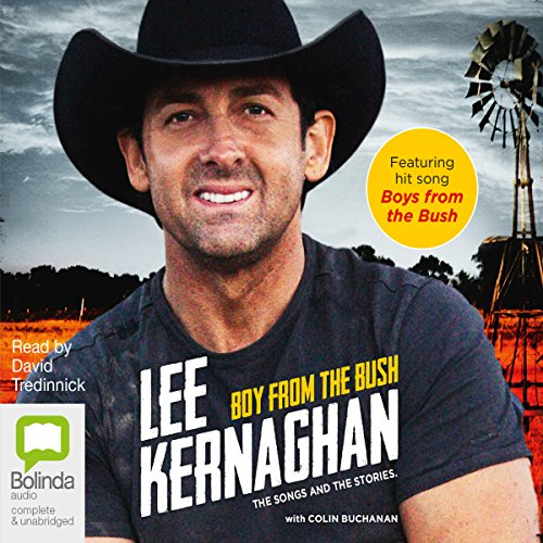Boy from the Bush     The Songs and the Stories              By:                                                                                                                                 Lee Kernaghan                               Narrated by:                                                                                                                                 David Tredinnick                      Length: 8 hrs and 56 mins     4 ratings     Overall 5.0