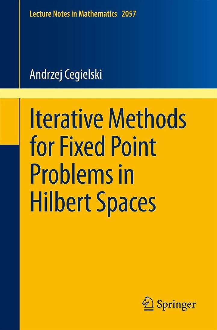 ライトニング曖昧な牧草地Iterative Methods for Fixed Point Problems in Hilbert Spaces (Lecture Notes in Mathematics Book 2057) (English Edition)