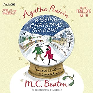 Agatha Raisin and Kissing Christmas Goodbye     Agatha Raisin, Book 18              By:                                                                                                                                 M. C. Beaton                               Narrated by:                                                                                                                                 Penelope Keith                      Length: 6 hrs and 30 mins     374 ratings     Overall 4.3