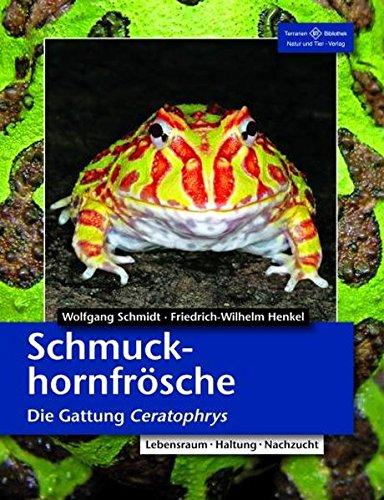 Schmuckhornfrösche: Die Gattung Ceratophrys: Die Gattung Ceratophrys. Lebensraum - Haltung - Nachzucht (Terrarien-Bibliothek)