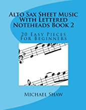 Alto Sax Sheet Music With Lettered Noteheads Book 2: 20 Easy Pieces For Beginners