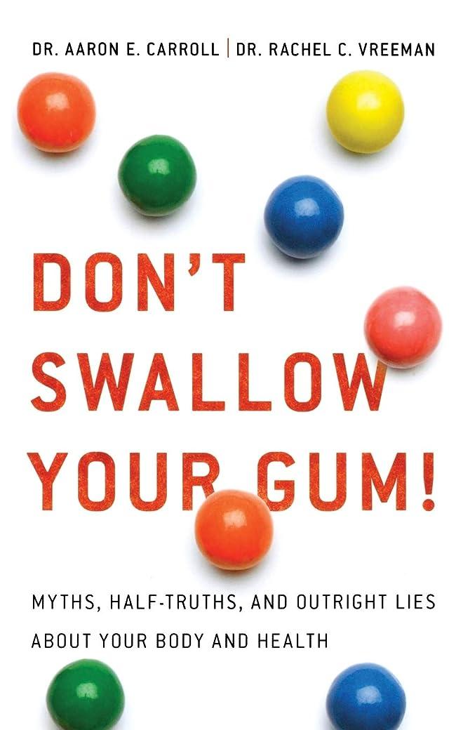 憤る羽マニアックDon't Swallow Your Gum!: Myths, Half-truths, and Outright Lies About Your Body and Health