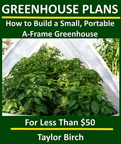 How to Build a Small, Portable A-Frame Greenhouse with PVC Pipe & Plastic...