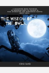 The Wisdom Of The Owls: A Colouring Book Featuring 30 Bohemian Owls To Colour In, Plus Interesting Quotes About Owls And Creativity. Paperback