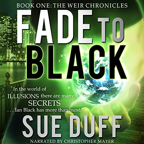 Fade to Black     The Weir Chronicles, Book 1              By:                                                                                                                                 Sue Duff                               Narrated by:                                                                                                                                 Christopher James Mayer                      Length: 9 hrs and 31 mins     22 ratings     Overall 4.0