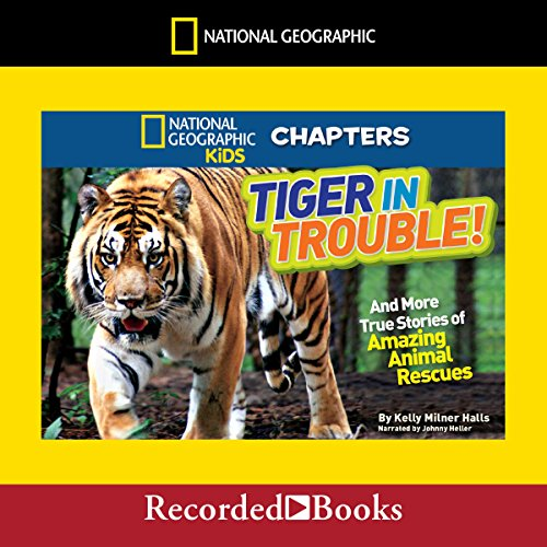 National Geographic Kids Chapters Tiger In Trouble Audiobook By
