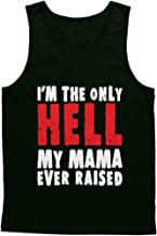 Blittzen Mens Tank Top I'm The Only Hell My Mama Ever Raised