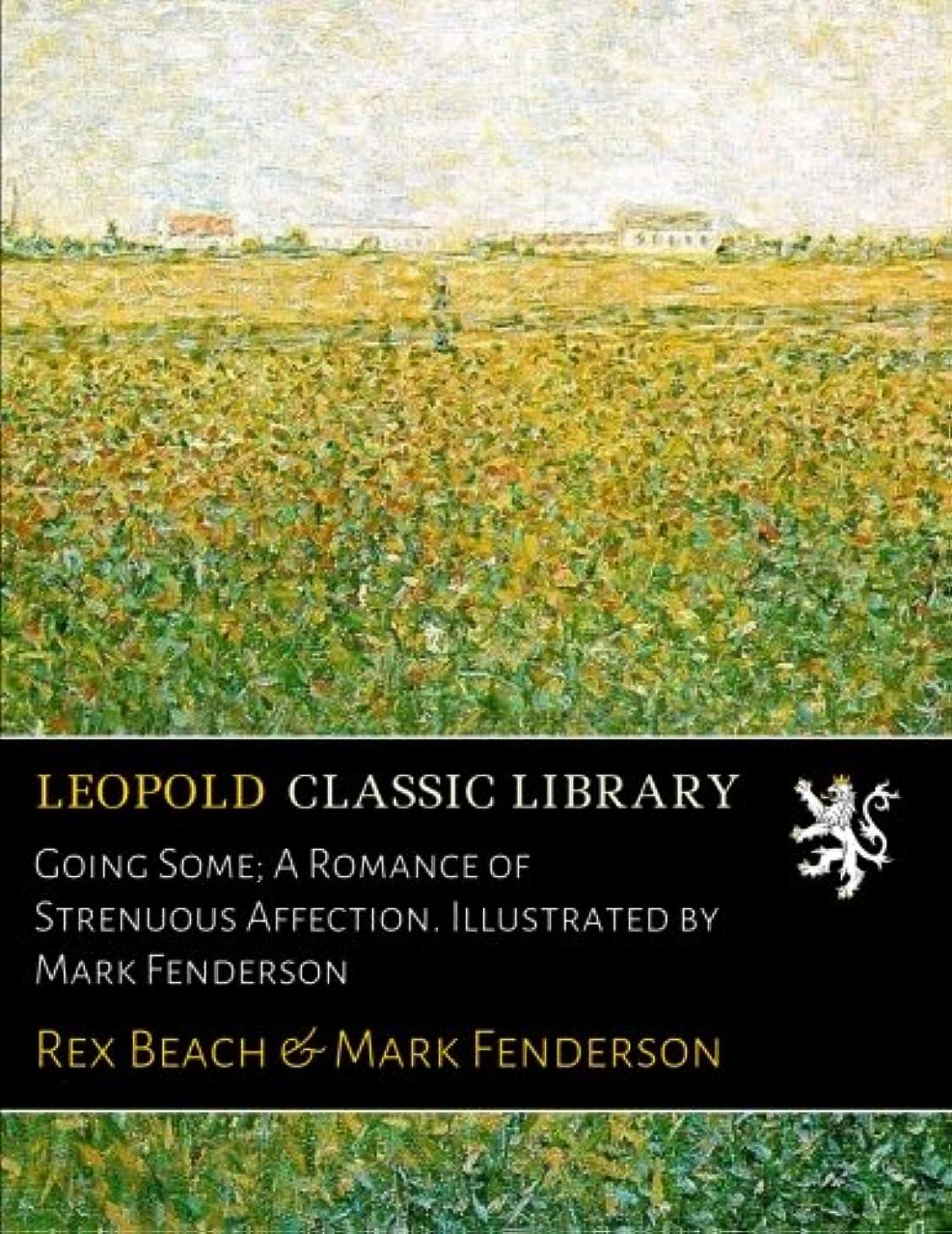 通行人新鮮な進化するGoing Some; A Romance of Strenuous Affection. Illustrated by Mark Fenderson