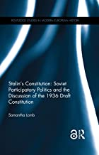 Stalin's Constitution (Open Access): Soviet Participatory Politics and the Discussion of the 1936 Draft Constitution (Routledge Studies in Modern European History) (English Edition)