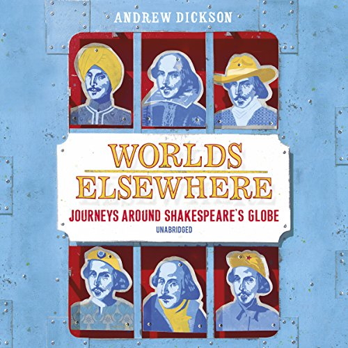 Worlds Elsewhere     Journeys Around Shakespeare's Globe              By:                                                                                                                                 Andrew Dickson                               Narrated by:                                                                                                                                 Andrew Dickson                      Length: 20 hrs and 3 mins     Not rated yet     Overall 0.0