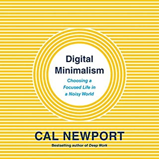 Digital Minimalism     Choosing a Focused Life in a Noisy World              Written by:                                                                                                                                 Cal Newport                               Narrated by:                                                                                                                                 Will Damron,                                                                                        Cal Newport                      Length: 6 hrs and 59 mins     38 ratings     Overall 4.7