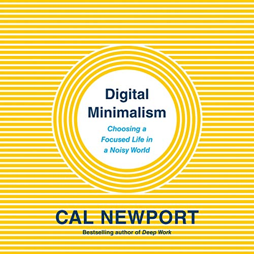 Digital Minimalism     Choosing a Focused Life in a Noisy World              Written by:                                                                                                                                 Cal Newport                               Narrated by:                                                                                                                                 Will Damron,                                                                                        Cal Newport                      Length: 6 hrs and 59 mins     41 ratings     Overall 4.7