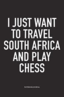 I Just Want To Travel South Africa And Play Chess: A 6x9 Inch Matte Softcover Notebook Diary With 120 Blank Lined Pages And A Funny Sports and Strategy Board Gaming Cover Slogan