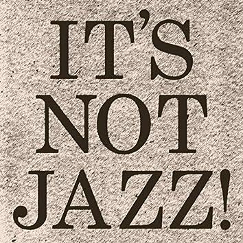 It's Not Jazz!