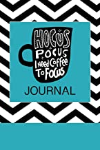 Hocus Pocus I Need Coffee to Focus Journal: Journal To Write In with Funny, Motivational and Inspirational Coffee Quotes. Awesome Coffee Lovers Gifts