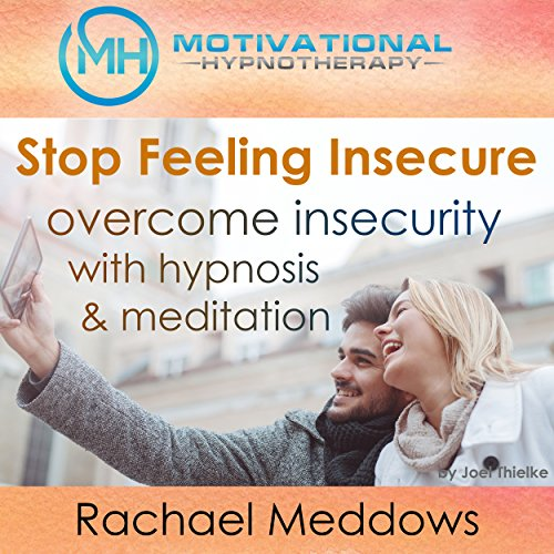 Stop Feeling Insecure, Overcome Insecurity with Hypnosis and Meditation audiobook cover art
