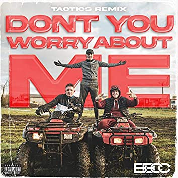 Don't You Worry About Me (TACTICS Remix)