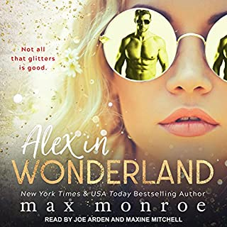 Alex in Wonderland     Twisted Fairytales Series, Book 1              By:                                                                                                                                 Max Monroe                               Narrated by:                                                                                                                                 Joe Arden,                                                                                        Maxine Mitchell                      Length: 8 hrs and 31 mins     15 ratings     Overall 4.1