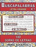 Buscapalabras: 100 Sopas de Letras para Adultos, con Letra Grande # 1...