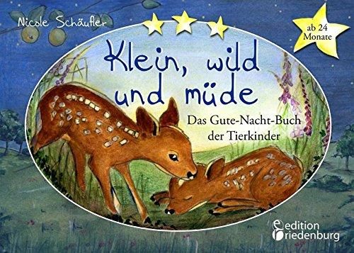 Klein, wild und müde - Das Gute-Nacht-Buch der Tierkinder * ab 24 Monate *