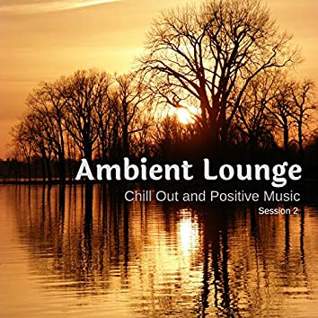 Ambient Lounge - Chill Out And Positive Music - Session 2