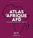 Atlas de l'Afrique AFD - Pour un autre regard sur le continent - Pour un autre regard sur le continent