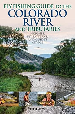 Fly Fishing Guide to the Colorado River and Tributaries: Hatches, Fly Patterns, and Guide's Advice from Stackpole Books