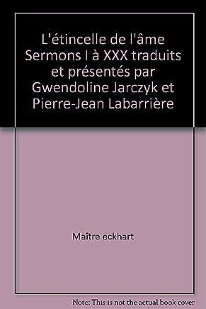 Létincelle de lâme Sermons I à XXX traduits et présentés par Gwendoline Jarczyk et Pierre-Jean Labarrière
