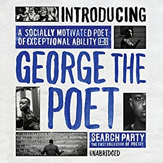 Introducing George the Poet     Search Party by George the Poet              By:                                                                                                                                 George The Poet                               Narrated by:                                                                                                                                 George The Poet                      Length: 1 hr and 7 mins     13 ratings     Overall 4.9