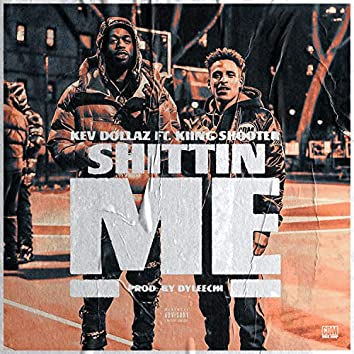 Shittin ME (feat. Kiing Shooter)