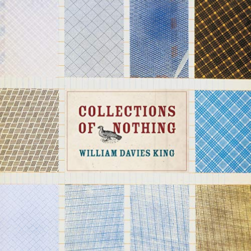Collections of Nothing                   By:                                                                                                                                 William Davies King                               Narrated by:                                                                                                                                 Robert Pavlovich                      Length: 5 hrs and 9 mins     Not rated yet     Overall 0.0