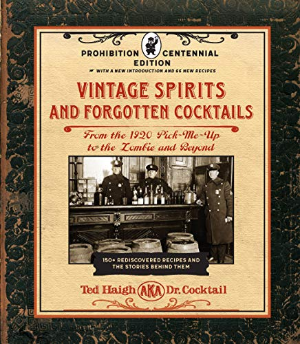 Vintage Spirits and Forgotten Cocktails: Prohibition Centennial Edition: From the 1920 Pick-Me-Up to the Zombie and Beyond - 150+ Rediscovered Recipes ... with a New Introduction and 66 New Recipes