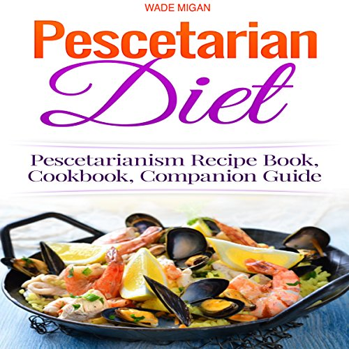 Pescetarian Diet: Pescetarianism Recipe Book, Cookbook, Companion Guide audiobook cover art