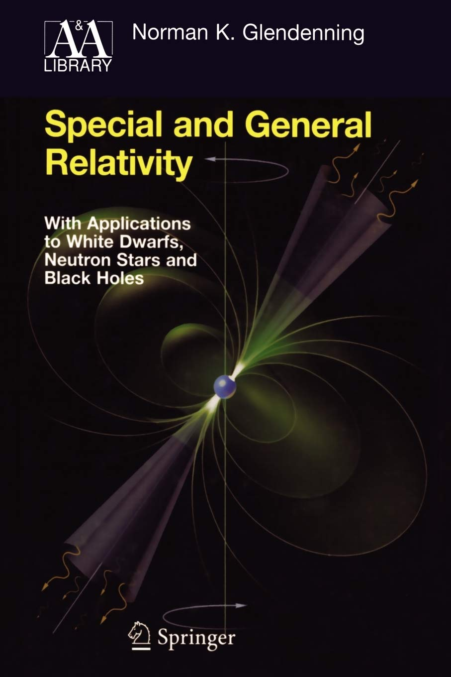 Download Special And General Relativity: With Applications To White Dwarfs, Neutron Stars And Black Holes 