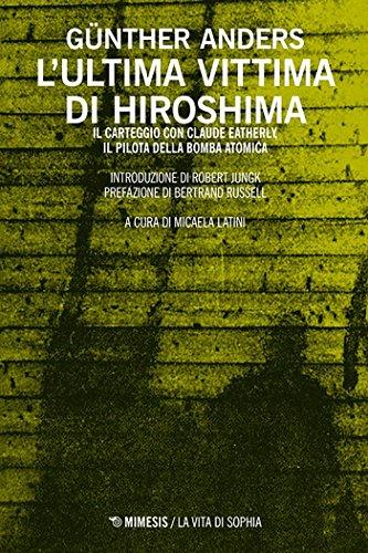 L'ultima vittima di Hiroshima: Il carteggio con Claude Eatherly, il pilota della bomba atomica