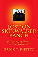 Lost on Skinwalker Ranch: The True Story of a Property Guard and His Encounter with the Paranormal