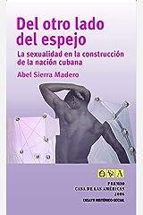 Del otro lado del espejo. La sexualidad en la construcción de la nación cubana (Spanish Edition) Kindle Edition