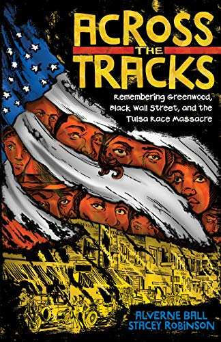 Amazon.com: Across the Tracks: Remembering Greenwood, Black Wall Street,  and the Tulsa Race Massacre eBook: Ball, Alverne, Robinson, Stacey,  Anderson, Reynaldo, Robe, Colette Yellow: Kindle Store