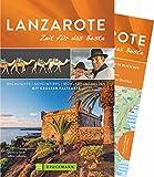 Lanzarote - Zeit für das Beste: Highlights - Geheimtipps -Wohlfühladressen