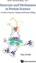 Structure and Mechanism in Protein Science A Guide to Enzyme Catalysis and Protein Folding (Series in Structural Biology)