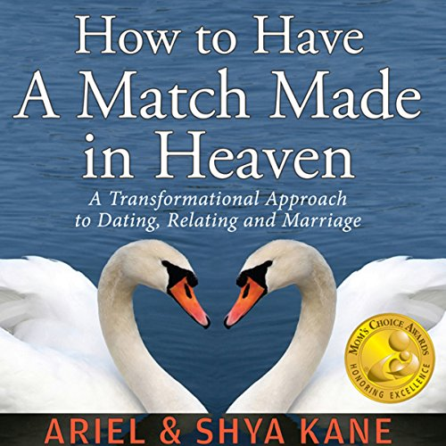 How to Have A Match Made in Heaven: A Transformational Approach to Dating, Relating, and Marriage audiobook cover art